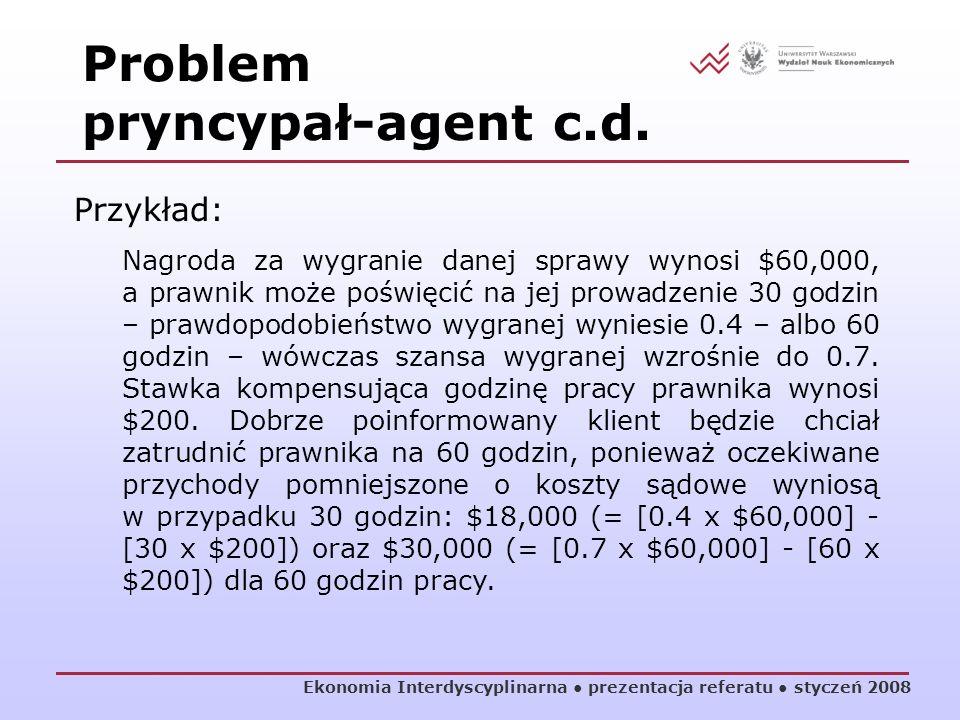 Ekonomia Interdyscyplinarna prezentacja referatu styczeń 2008 Przykład: Nagroda za wygranie danej sprawy wynosi $60,000, a prawnik może poświęcić na j