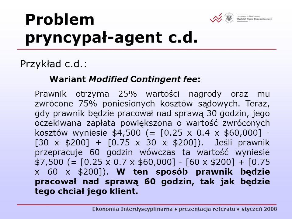 Ekonomia Interdyscyplinarna prezentacja referatu styczeń 2008 Przykład c.d.: Wariant Modified Contingent fee: Prawnik otrzyma 25% wartości nagrody ora