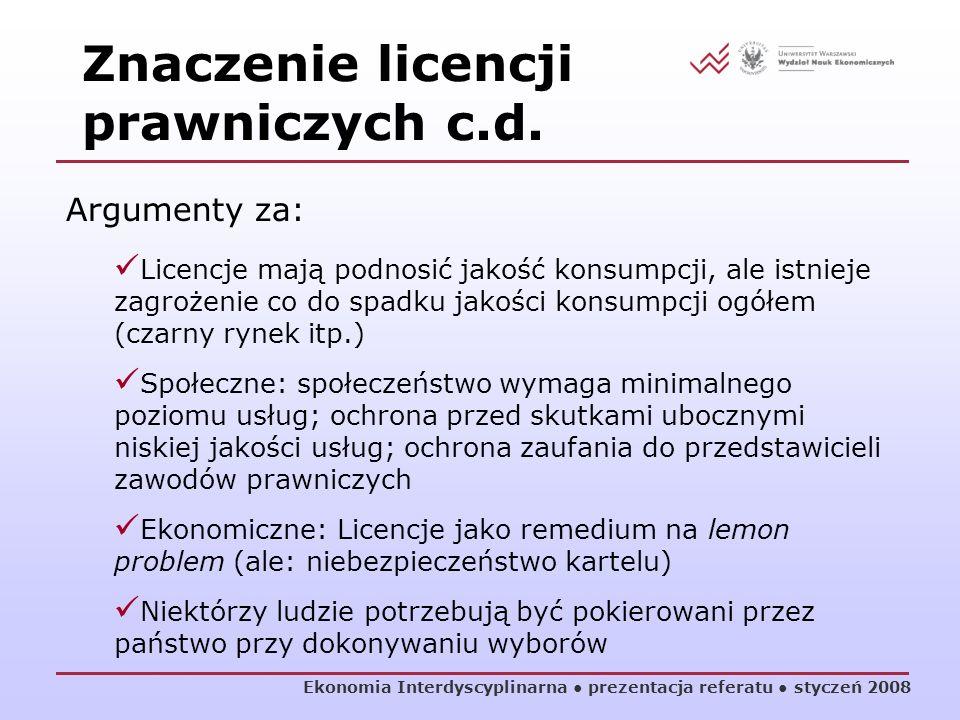Ekonomia Interdyscyplinarna prezentacja referatu styczeń 2008 Argumenty za: Licencje mają podnosić jakość konsumpcji, ale istnieje zagrożenie co do sp