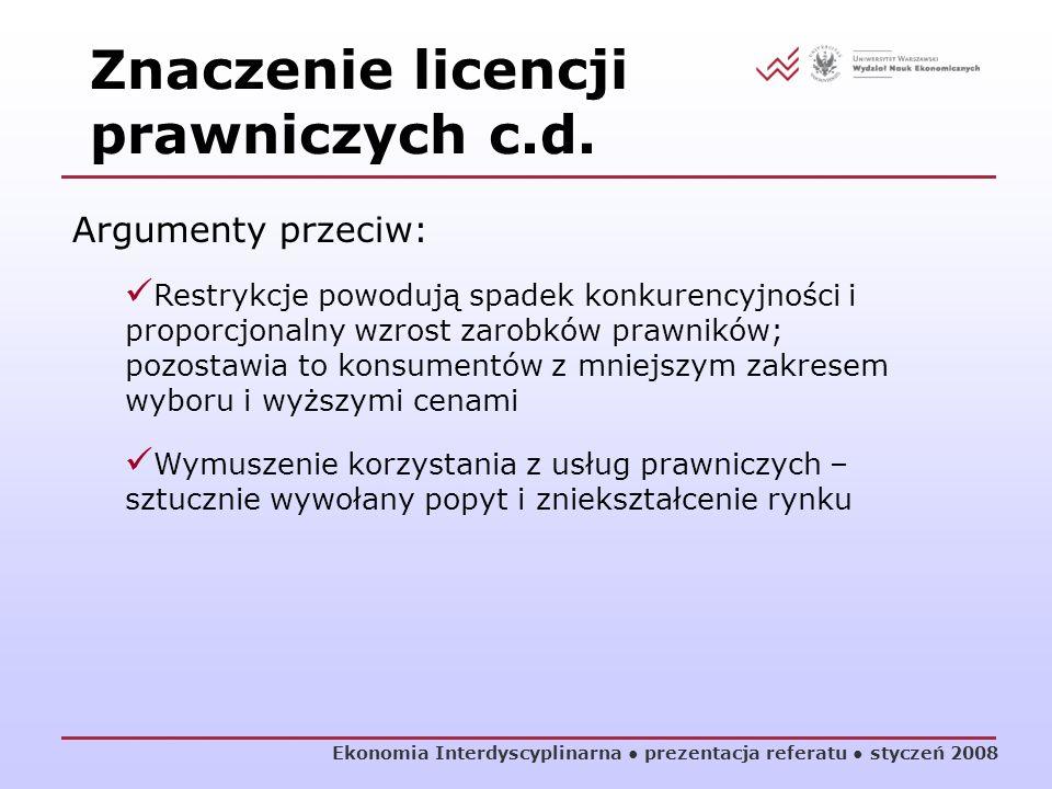 Ekonomia Interdyscyplinarna prezentacja referatu styczeń 2008 Argumenty przeciw: Restrykcje powodują spadek konkurencyjności i proporcjonalny wzrost z