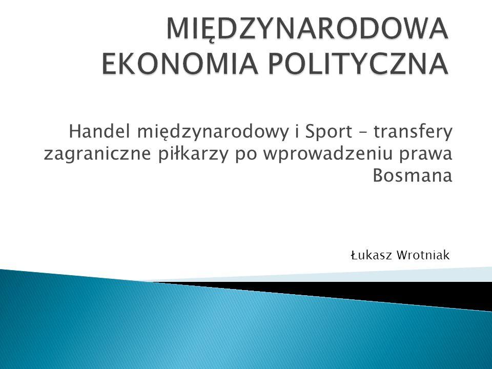 Handel międzynarodowy i Sport – transfery zagraniczne piłkarzy po wprowadzeniu prawa Bosmana Łukasz Wrotniak