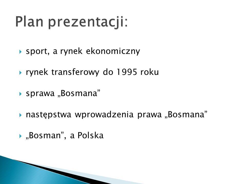 sport, a rynek ekonomiczny rynek transferowy do 1995 roku sprawa Bosmana następstwa wprowadzenia prawa Bosmana Bosman, a Polska