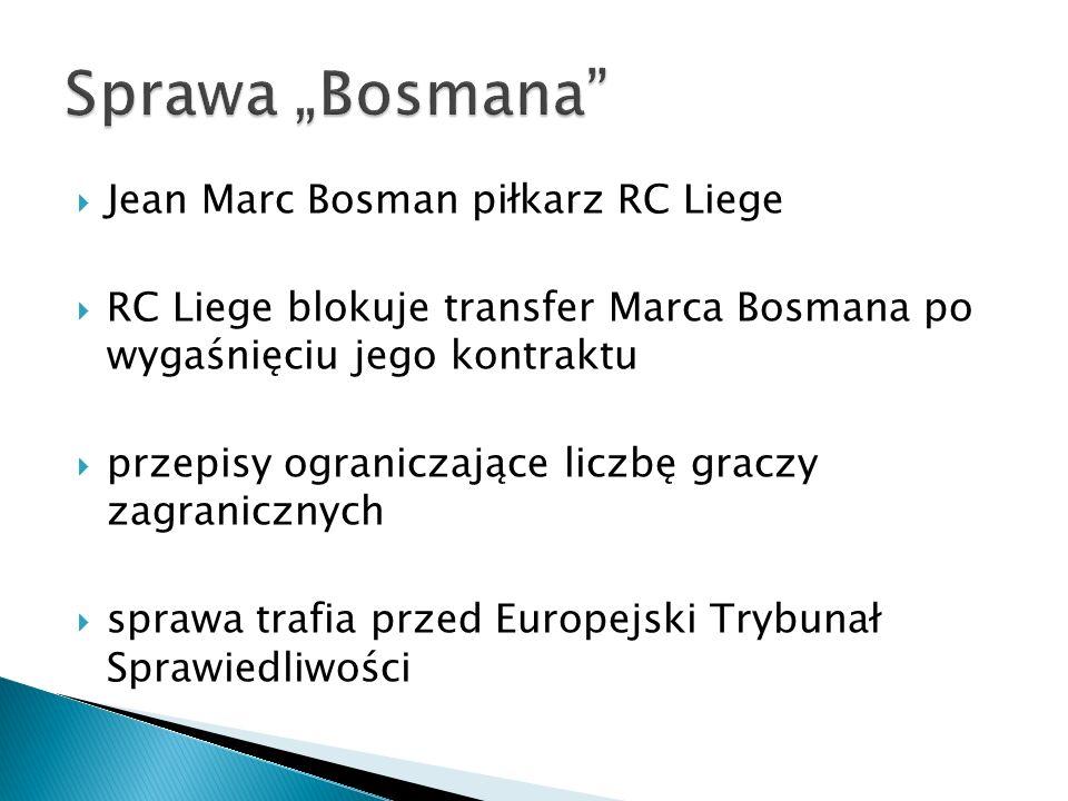 Jean Marc Bosman piłkarz RC Liege RC Liege blokuje transfer Marca Bosmana po wygaśnięciu jego kontraktu przepisy ograniczające liczbę graczy zagranicz