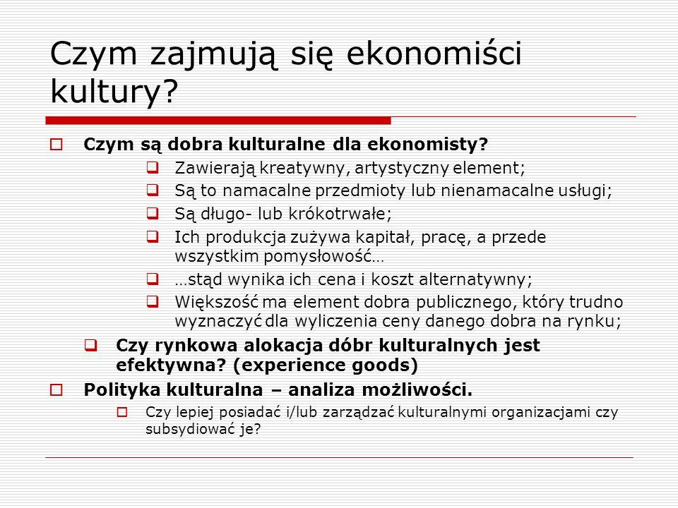 Czym zajmują się ekonomiści kultury? Czym są dobra kulturalne dla ekonomisty? Zawierają kreatywny, artystyczny element; Są to namacalne przedmioty lub