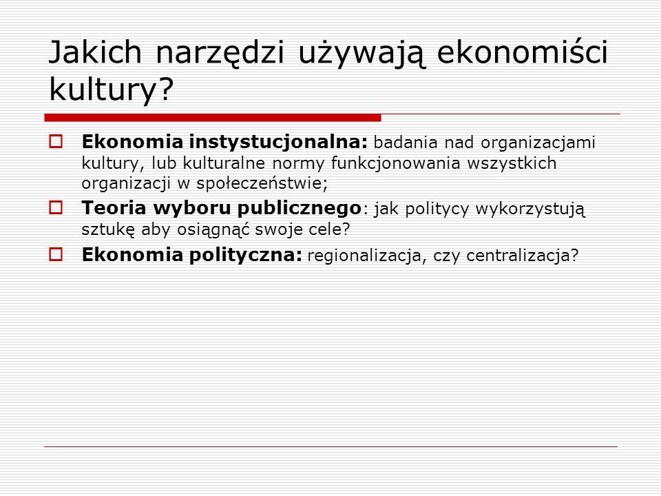 Jakich narzędzi używają ekonomiści kultury? Ekonomia instystucjonalna: badania nad organizacjami kultury, lub kulturalne normy funkcjonowania wszystki