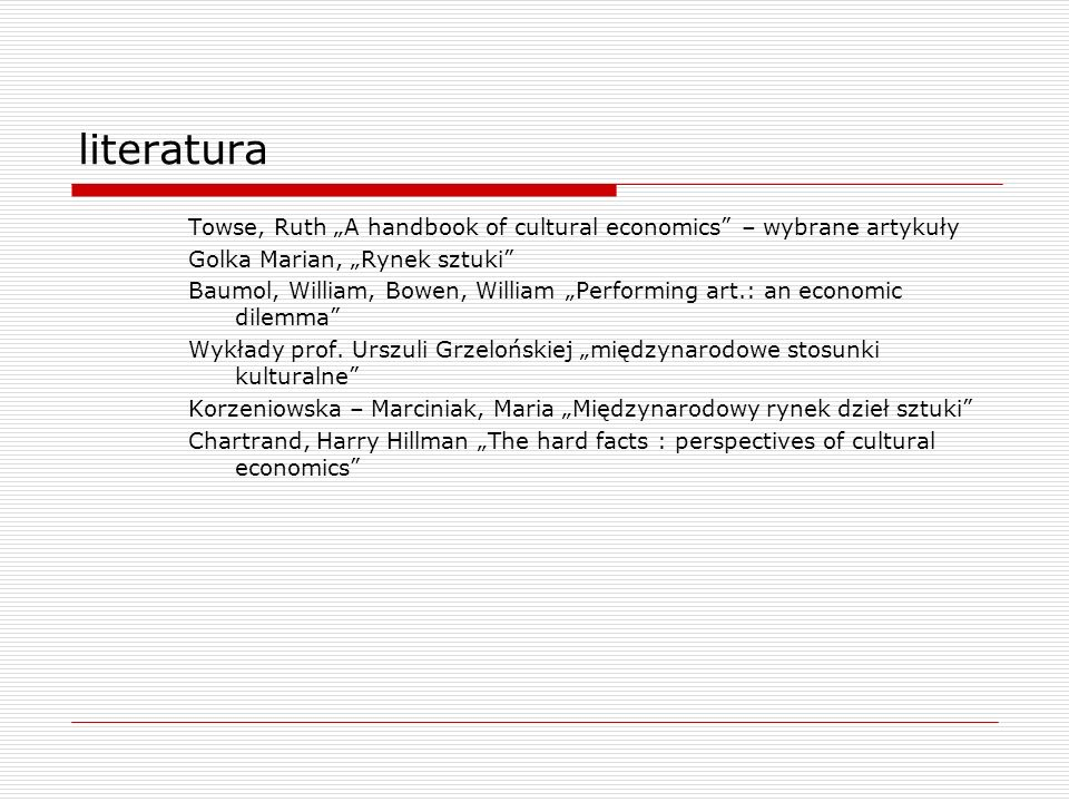 literatura Towse, Ruth A handbook of cultural economics – wybrane artykuły Golka Marian, Rynek sztuki Baumol, William, Bowen, William Performing art.: