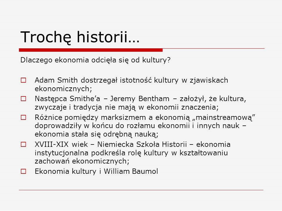 Trochę historii… Dlaczego ekonomia odcięła się od kultury? Adam Smith dostrzegał istotność kultury w zjawiskach ekonomicznych; Następca Smithea – Jere