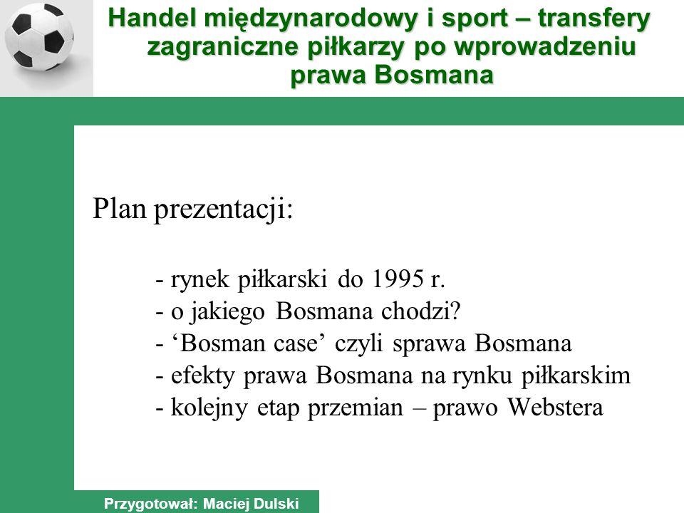 Plan prezentacji: - rynek piłkarski do 1995 r. - o jakiego Bosmana chodzi.