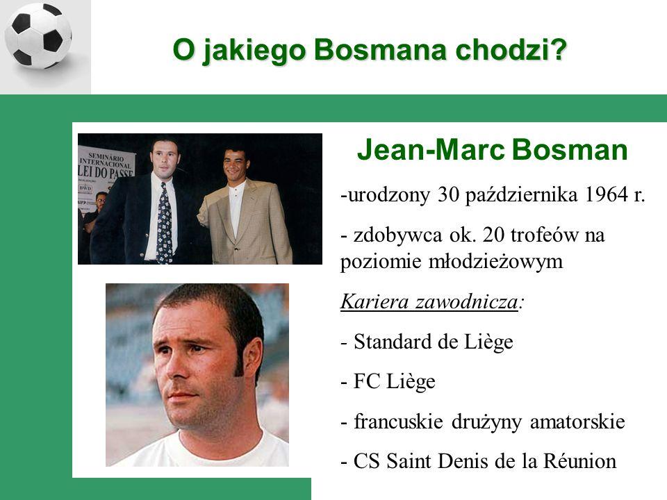 O jakiego Bosmana chodzi. Jean-Marc Bosman -urodzony 30 października 1964 r.