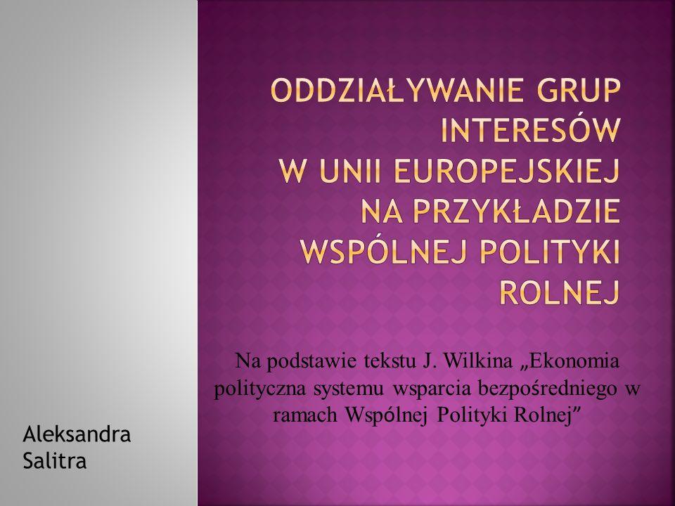 Na podstawie tekstu J. Wilkina Ekonomia polityczna systemu wsparcia bezpo ś redniego w ramach Wsp ó lnej Polityki Rolnej Aleksandra Salitra