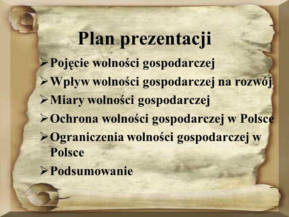 Plan prezentacji Pojęcie wolności gospodarczej Wpływ wolności gospodarczej na rozwój Miary wolności gospodarczej Ochrona wolności gospodarczej w Polsc