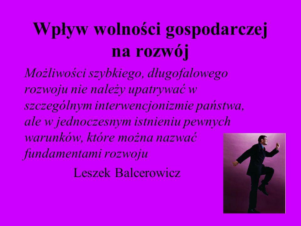 Balcerowicz wymienia kilka fundamentalnych przyczyn rozwoju, które są ściśle powiązane z wolnością gospodarczą: 1)Stabilność makroekonomiczna.