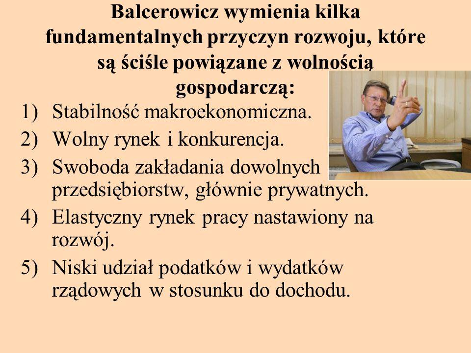 Balcerowicz wymienia kilka fundamentalnych przyczyn rozwoju, które są ściśle powiązane z wolnością gospodarczą: 1)Stabilność makroekonomiczna. 2)Wolny