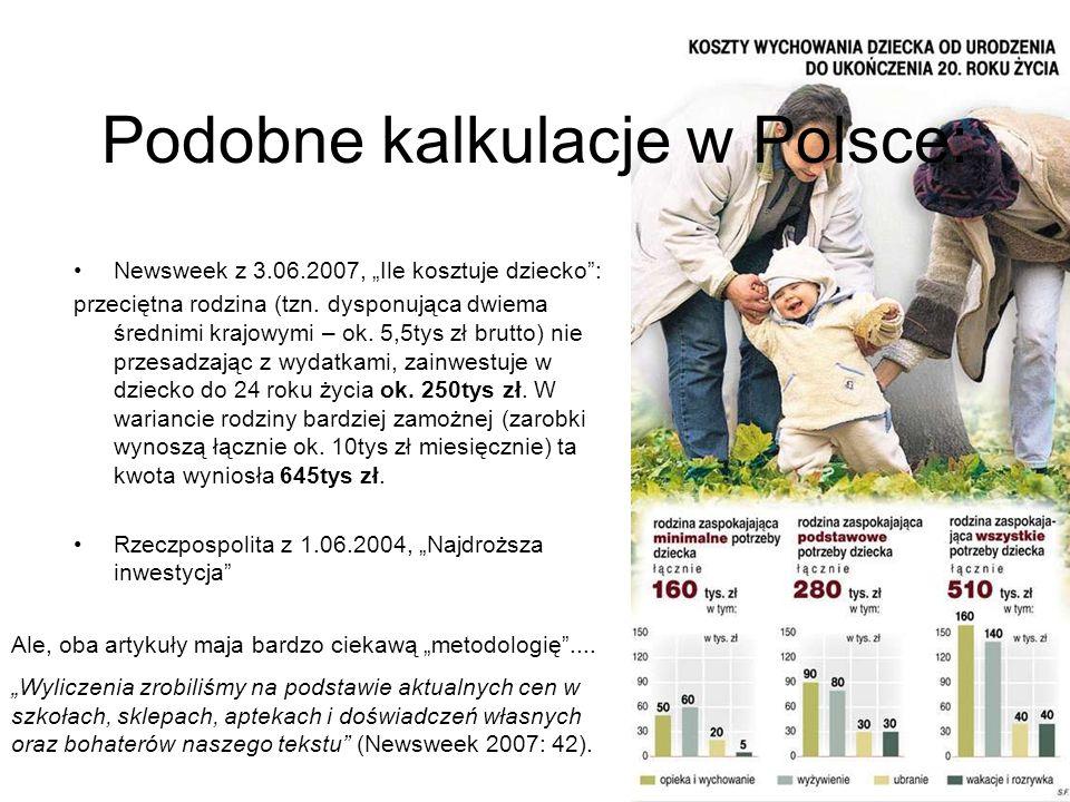Podobne kalkulacje w Polsce: Newsweek z 3.06.2007, Ile kosztuje dziecko: przeciętna rodzina (tzn. dysponująca dwiema średnimi krajowymi – ok. 5,5tys z