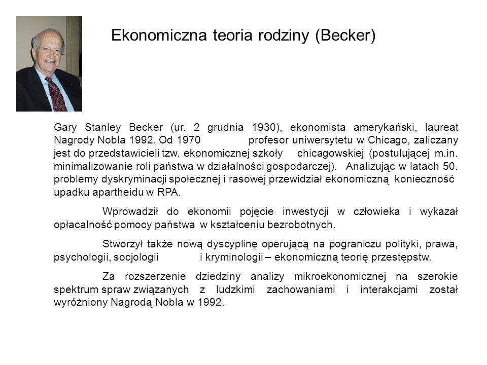 Ekonomiczna teoria rodziny (Becker) Gary Stanley Becker (ur. 2 grudnia 1930), ekonomista amerykański, laureat Nagrody Nobla 1992. Od 1970 profesor uni
