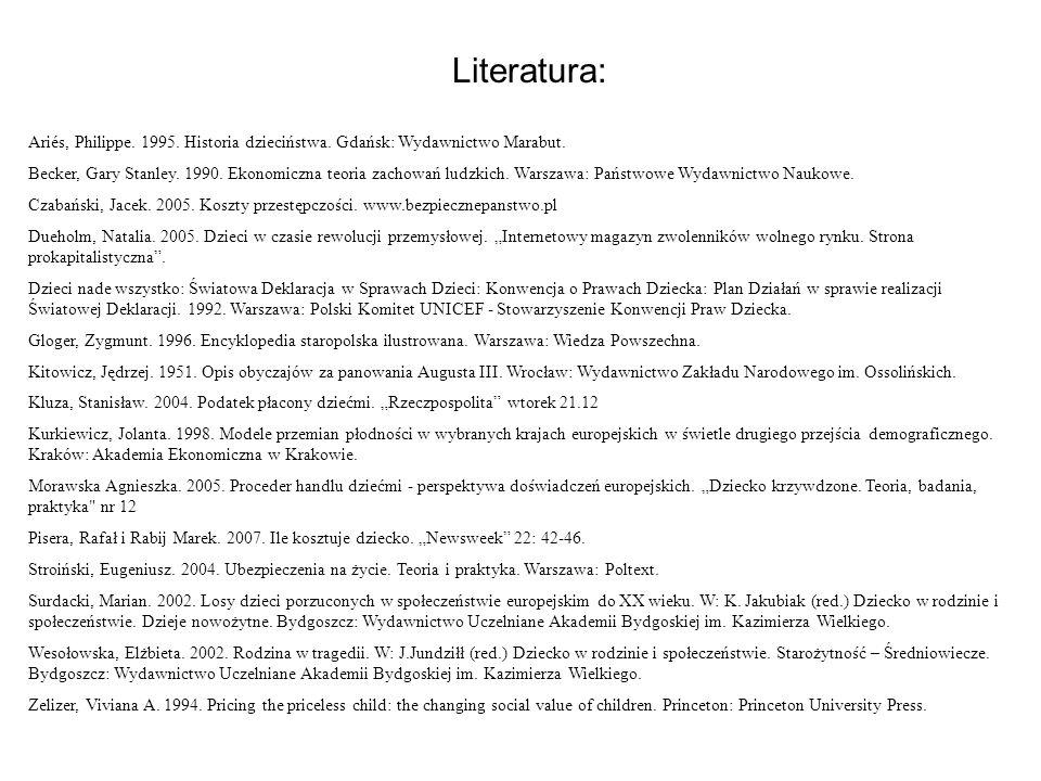 Literatura: Ariés, Philippe. 1995. Historia dzieciństwa. Gdańsk: Wydawnictwo Marabut. Becker, Gary Stanley. 1990. Ekonomiczna teoria zachowań ludzkich