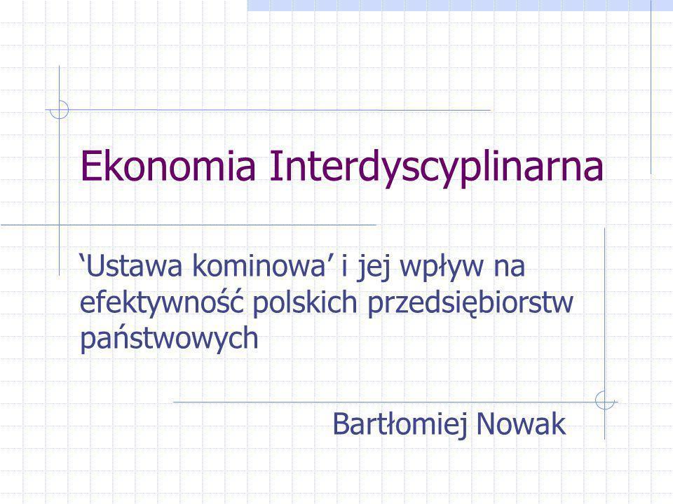 Ekonomia Interdyscyplinarna Ustawa kominowa i jej wpływ na efektywność polskich przedsiębiorstw państwowych Bartłomiej Nowak
