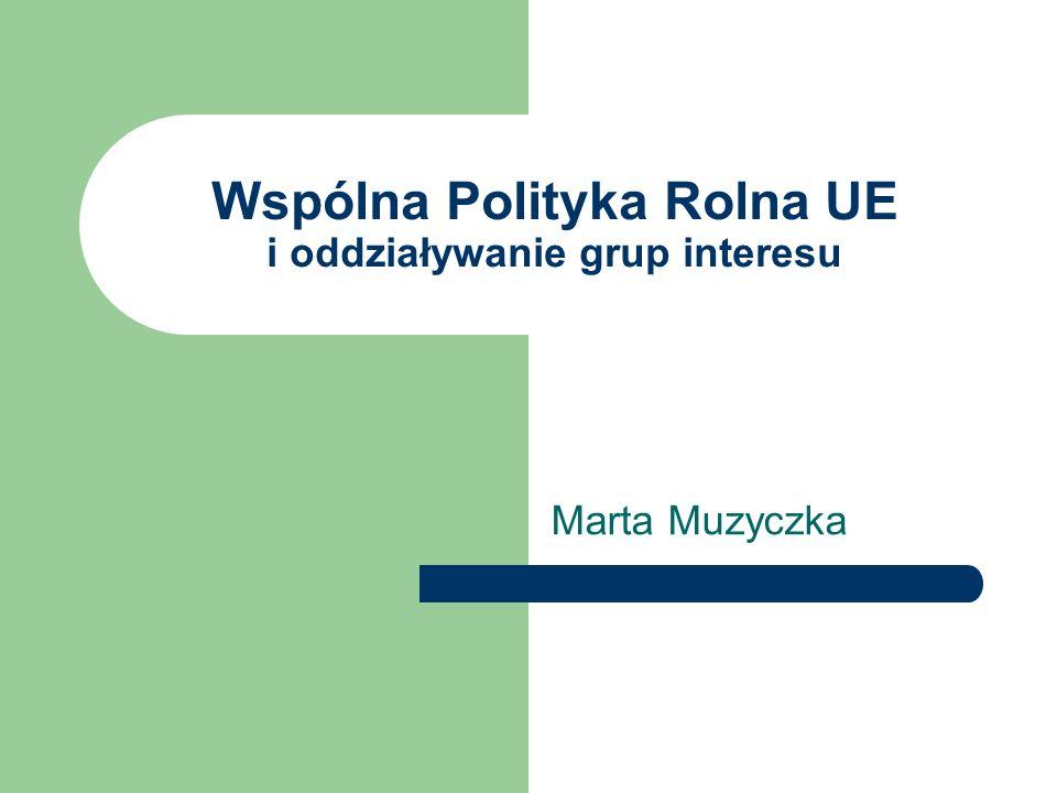 Wspólna Polityka Rolna UE i oddziaływanie grup interesu Marta Muzyczka