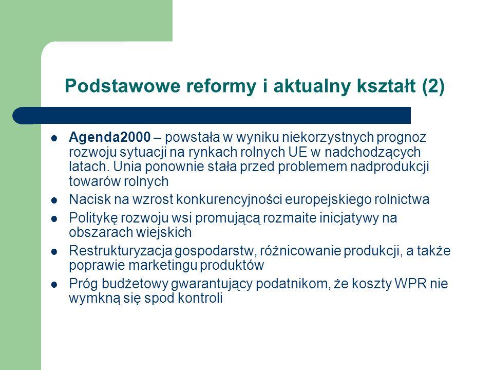 Podstawowe reformy i aktualny kształt (2) Agenda2000 – powstała w wyniku niekorzystnych prognoz rozwoju sytuacji na rynkach rolnych UE w nadchodzących