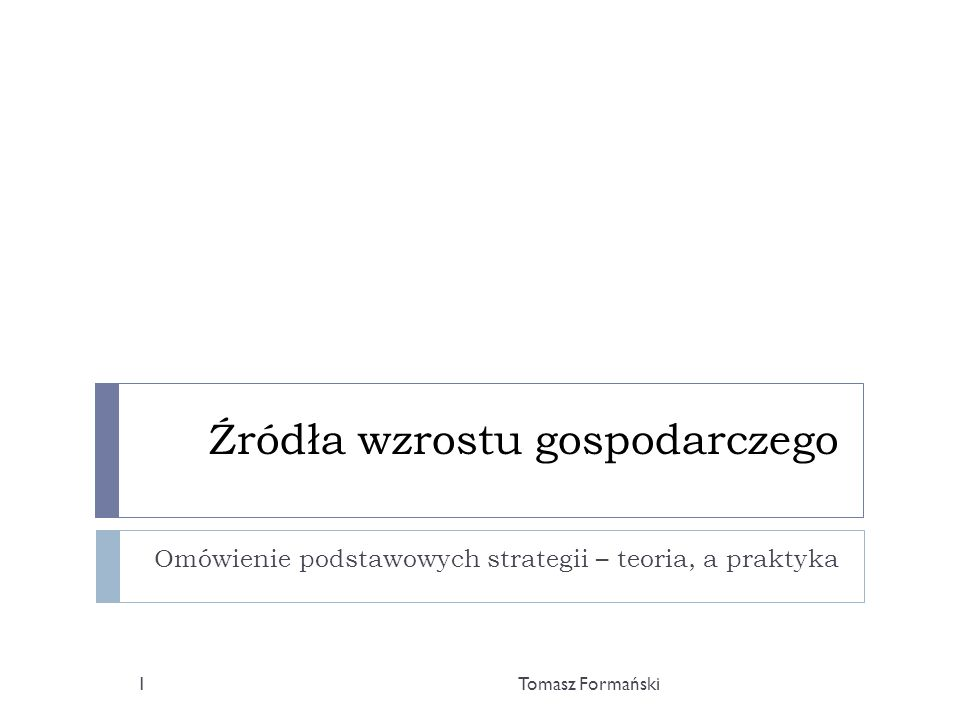 Plan prezentacji Tomasz Formański2 Wstęp Co to jest wzrost gospodarczy.