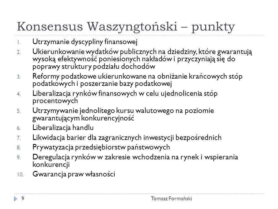 Konsensus Waszyngtoński – punkty Tomasz Formański9 1.
