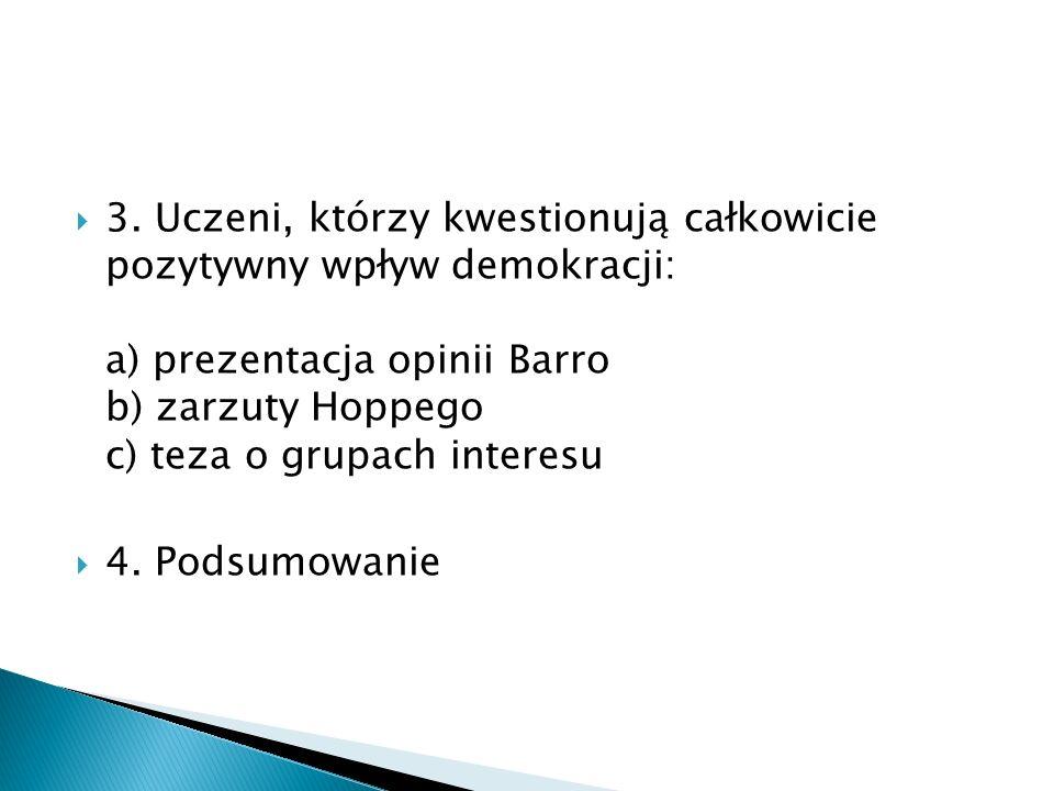 3. Uczeni, którzy kwestionują całkowicie pozytywny wpływ demokracji: a) prezentacja opinii Barro b) zarzuty Hoppego c) teza o grupach interesu 4. Pods