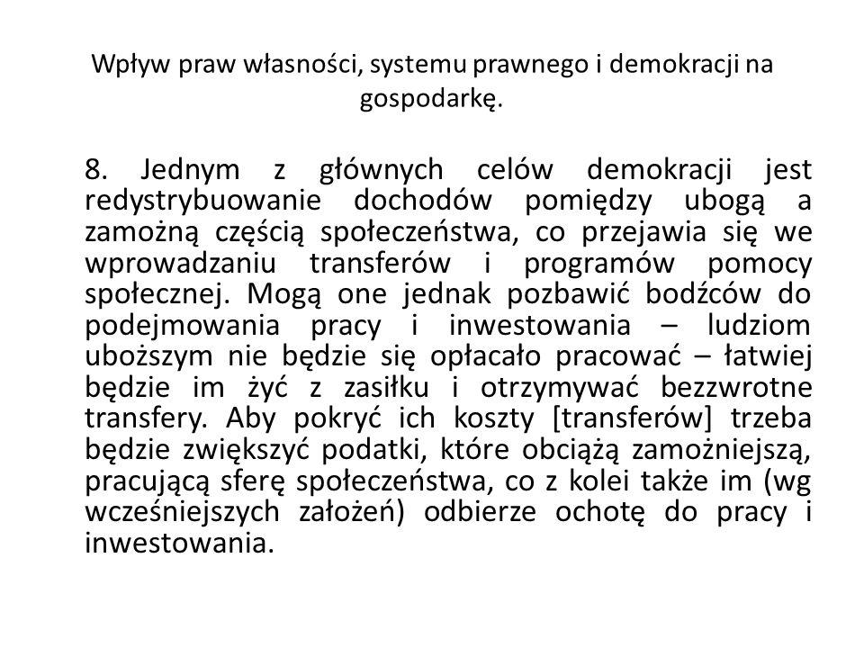 Wpływ praw własności, systemu prawnego i demokracji na gospodarkę. 8. Jednym z głównych celów demokracji jest redystrybuowanie dochodów pomiędzy ubogą