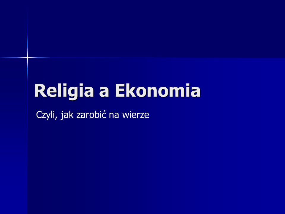 Podsumowanie Religia (wierzenia) mają ogromny wpływ na życie społeczne – ekonomiczne.