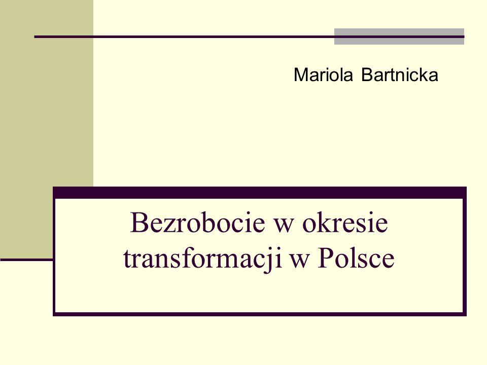 Bezrobocie w okresie transformacji w Polsce Mariola Bartnicka