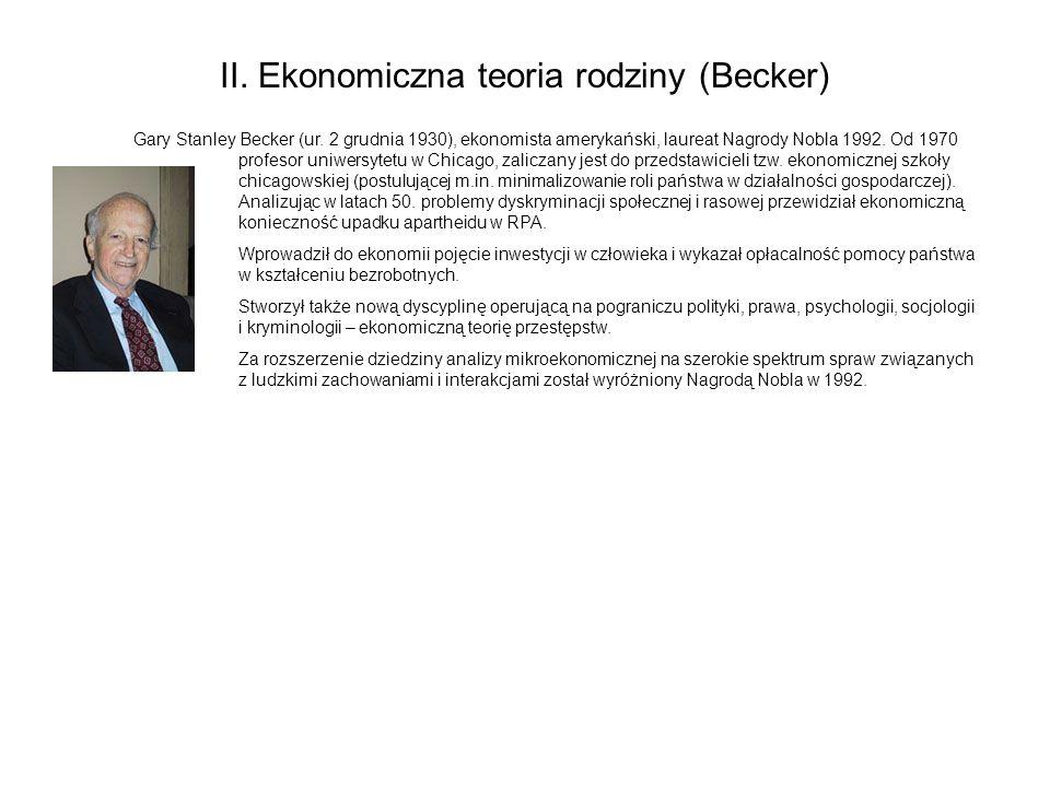 II. Ekonomiczna teoria rodziny (Becker) Gary Stanley Becker (ur.