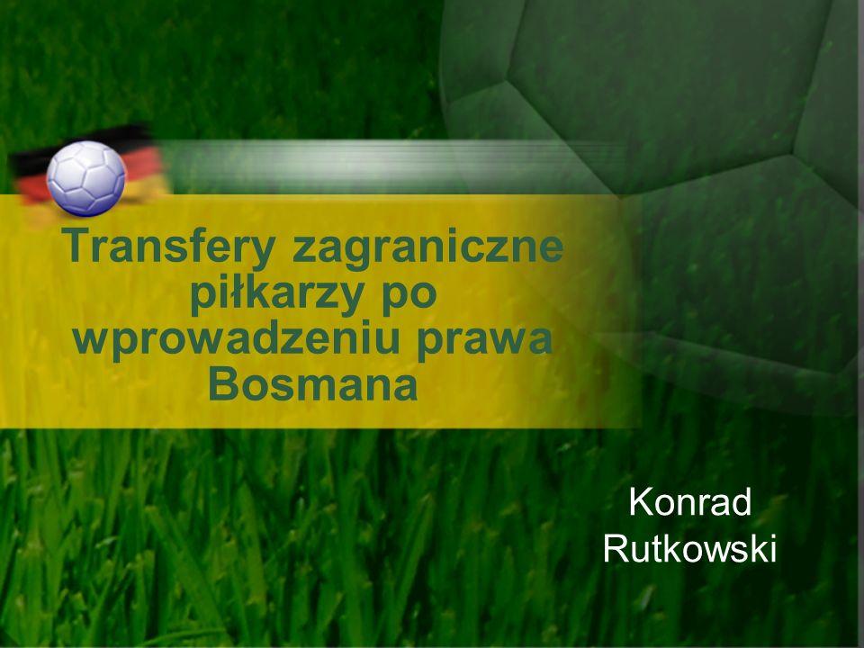 Transfery zagraniczne piłkarzy po wprowadzeniu prawa Bosmana Konrad Rutkowski