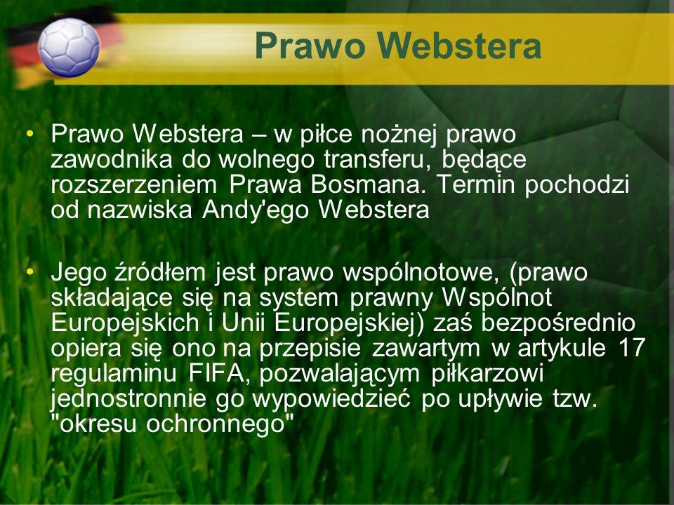Prawo Webstera Prawo Webstera – w piłce nożnej prawo zawodnika do wolnego transferu, będące rozszerzeniem Prawa Bosmana. Termin pochodzi od nazwiska A