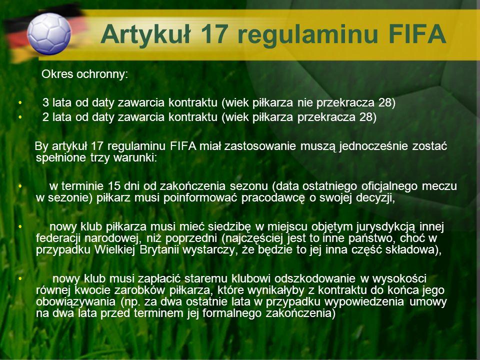 Artykuł 17 regulaminu FIFA Okres ochronny: 3 lata od daty zawarcia kontraktu (wiek piłkarza nie przekracza 28) 2 lata od daty zawarcia kontraktu (wiek