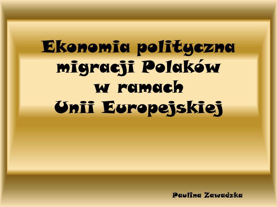 Ekonomia polityczna migracji Polaków w ramach Unii Europejskiej Paulina Zawadzka