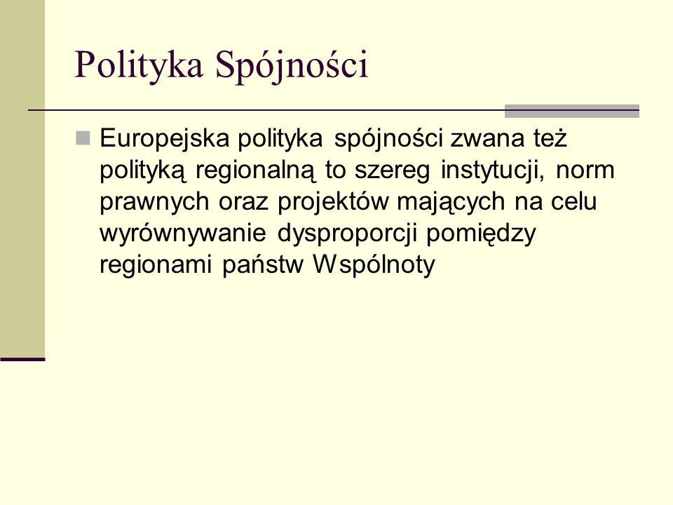Polityka Spójności Europejska polityka spójności zwana też polityką regionalną to szereg instytucji, norm prawnych oraz projektów mających na celu wyrównywanie dysproporcji pomiędzy regionami państw Wspólnoty