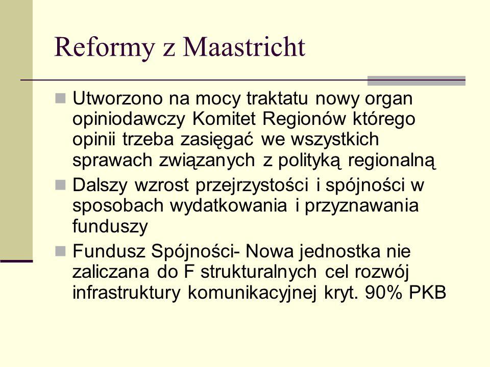 Reformy z Maastricht Utworzono na mocy traktatu nowy organ opiniodawczy Komitet Regionów którego opinii trzeba zasięgać we wszystkich sprawach związan