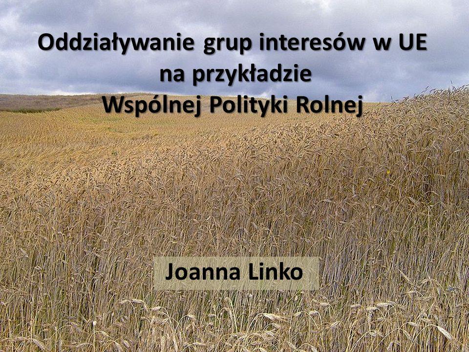 Oddziaływanie grup interesów w UE na przykładzie Wspólnej Polityki Rolnej Joanna Linko