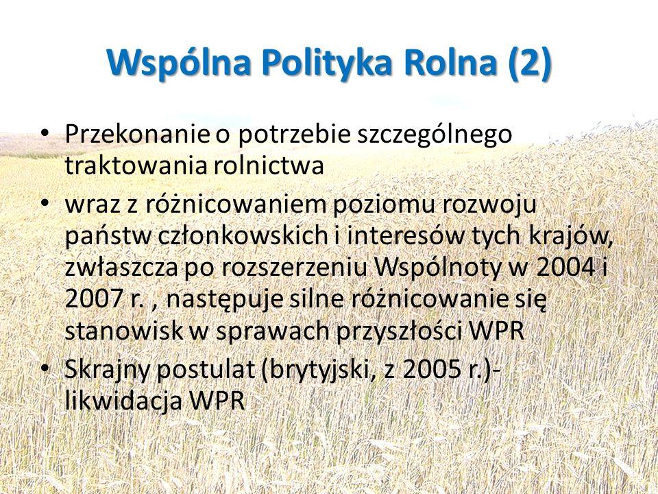 Wspólna Polityka Rolna (2) Przekonanie o potrzebie szczególnego traktowania rolnictwa wraz z różnicowaniem poziomu rozwoju państw członkowskich i inte