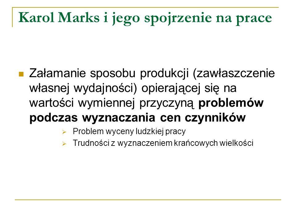 Karol Marks i jego spojrzenie na prace Załamanie sposobu produkcji (zawłaszczenie własnej wydajności) opierającej się na wartości wymiennej przyczyną