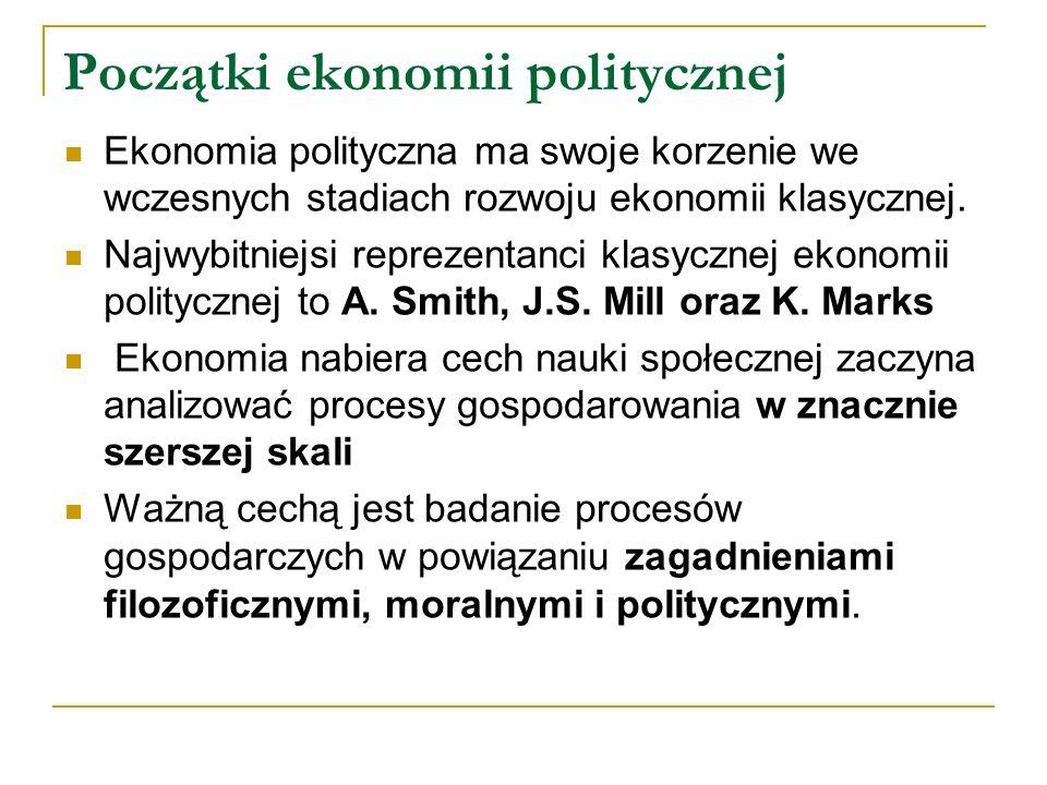 Przyczyny marginalizacji ekonomii politycznej Jest trudniejsza od ekonomii ortodoksyjnej ze względu na jej interdyscyplinarność Klasyczna ekonomia polityczna negowała ekonomię ortodoksyjną i dążyła do wytworzenia nowego paradygmatu Ryzyko upolitycznienia (kraje socjalistyczne) Deprecjacja w środowisku akademickim