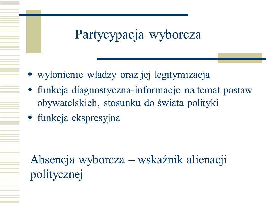 Partycypacja wyborcza wyłonienie władzy oraz jej legitymizacja funkcja diagnostyczna-informacje na temat postaw obywatelskich, stosunku do świata poli