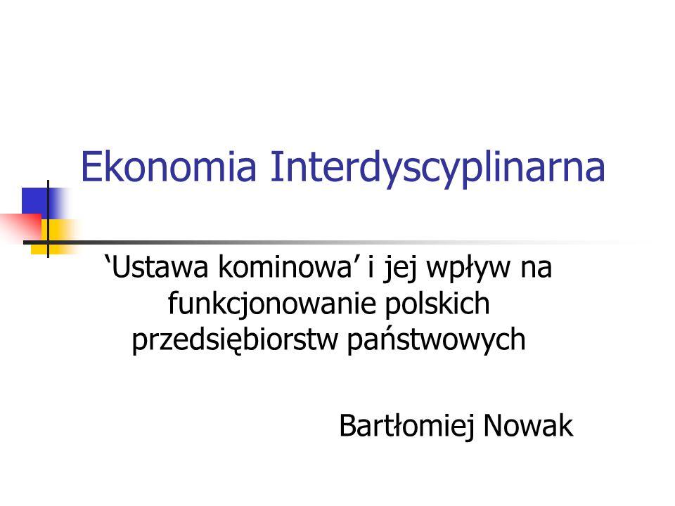 Ekonomia Interdyscyplinarna Ustawa kominowa i jej wpływ na funkcjonowanie polskich przedsiębiorstw państwowych Bartłomiej Nowak