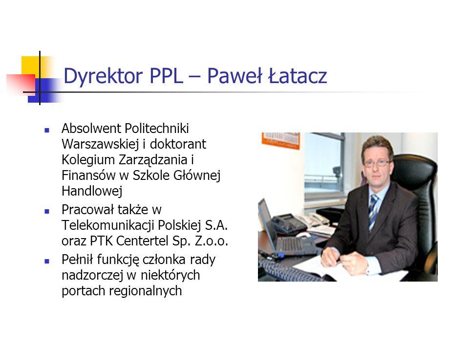Dyrektor PPL – Paweł Łatacz Absolwent Politechniki Warszawskiej i doktorant Kolegium Zarządzania i Finansów w Szkole Głównej Handlowej Pracował także w Telekomunikacji Polskiej S.A.