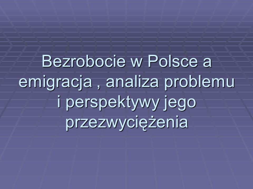 Bezrobocie w Polsce a emigracja, analiza problemu i perspektywy jego przezwyciężenia