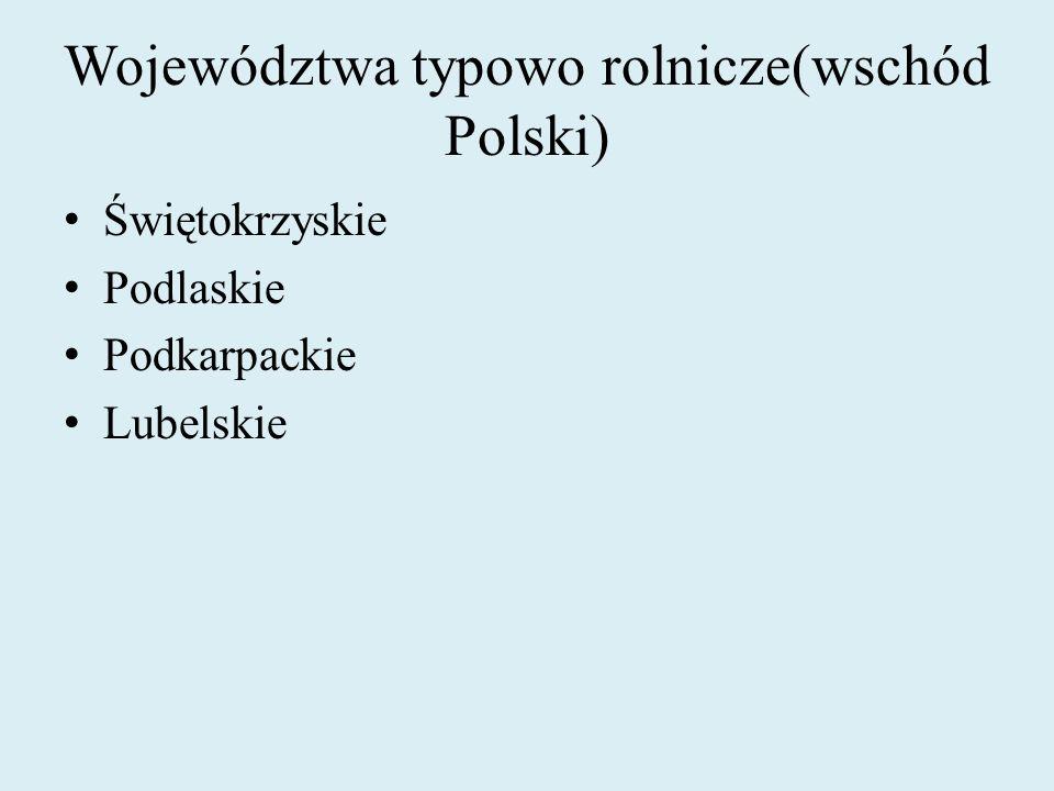 Województwa typowo rolnicze(wschód Polski) Świętokrzyskie Podlaskie Podkarpackie Lubelskie