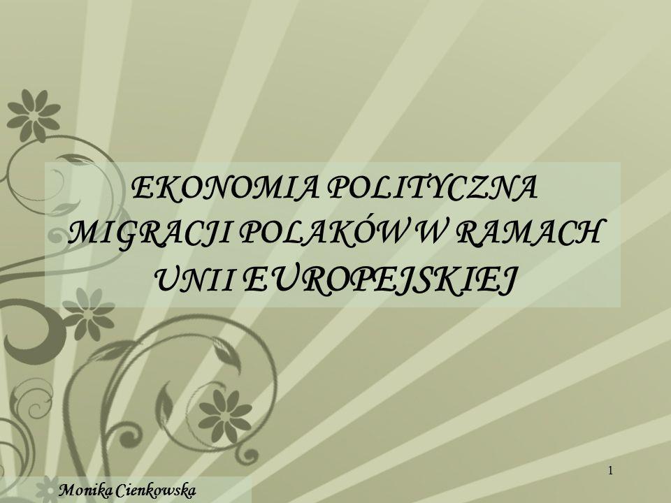 1 EKONOMIA POLITYCZNA MIGRACJI POLAKÓW W RAMACH UNII EUROPEJSKIEJ Monika Cienkowska