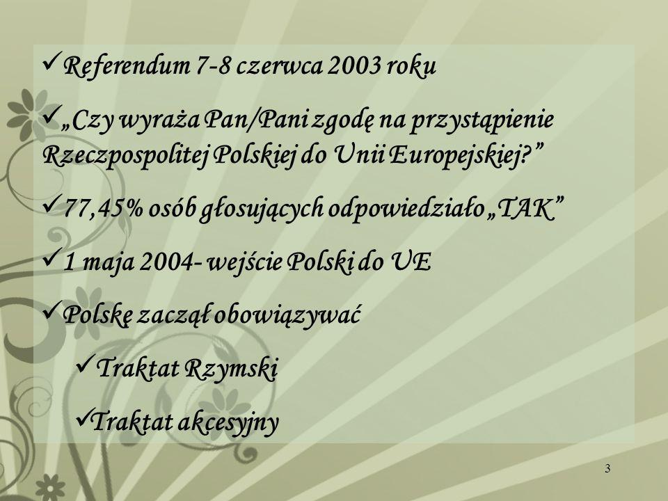 3 Referendum 7-8 czerwca 2003 roku Czy wyraża Pan/Pani zgodę na przystąpienie Rzeczpospolitej Polskiej do Unii Europejskiej? 77,45% osób głosujących o