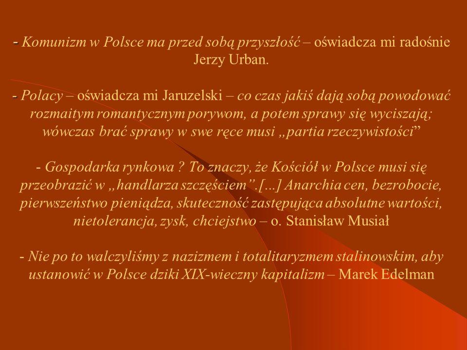 - - - Komunizm w Polsce ma przed sobą przyszłość – oświadcza mi radośnie Jerzy Urban.