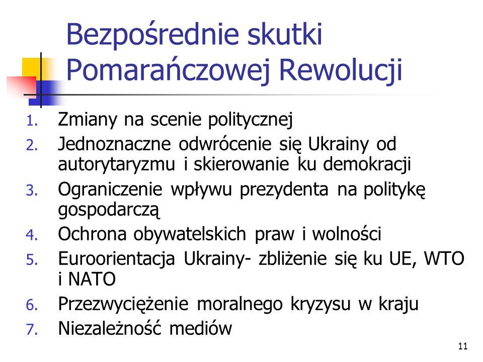 11 Bezpośrednie skutki Pomarańczowej Rewolucji 1. Zmiany na scenie politycznej 2. Jednoznaczne odwrócenie się Ukrainy od autorytaryzmu i skierowanie k