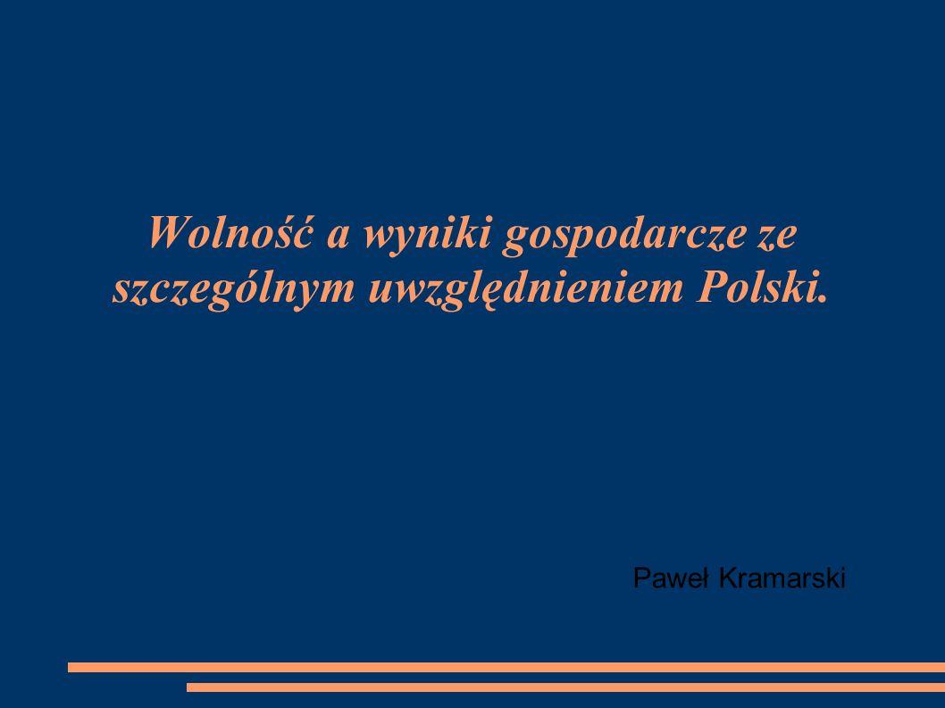 Wolność a wyniki gospodarcze ze szczególnym uwzględnieniem Polski. Paweł Kramarski